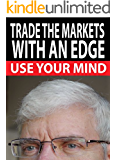 TRADE THE MARKETS WITH AN EDGE: USE YOUR MIND (Traders World Online Expo Books Book 4) (English Edition)