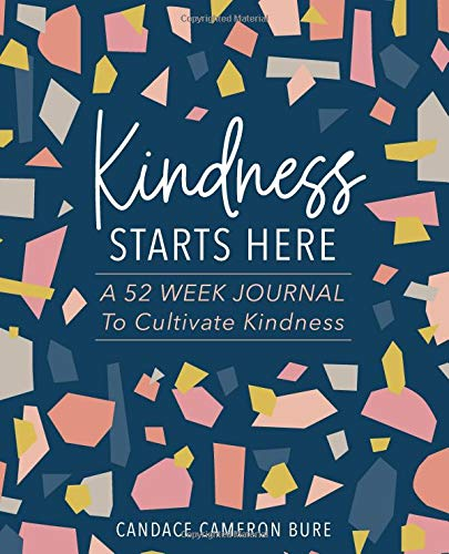 Kindness Starts Here: A 52 Week Journal to Cultivate Kindness por Candace Cameron Bure