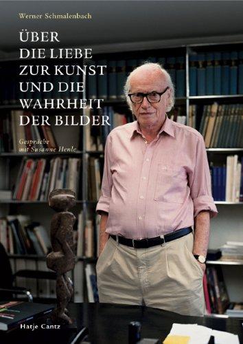 Werner Schmalenbach. Über die Liebe zur Kunst und die Wahrheit der Bilder: Gespräche mit Susanne Henle