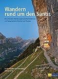 Wandern rund um den Säntis: Die schönsten Wanderungen zwischen Bodensee und Sarganserland, Rheintal und Thurgau