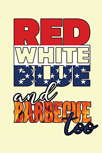 Red White Blue and Barbecue too: My Favorite BBQ 110 Blank Pages Recipe Book to Write In Collect the Recipes You Love in Your Own Custom Cookbook -