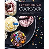 Easy Birthday Cake Cookbook: 50 Delicious Birthday Cake and Party Recipes (English Edition)