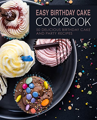 Easy Birthday Cake Cookbook 50 Delicious And Party