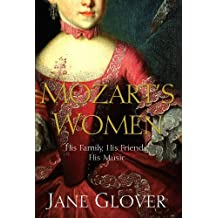 By Jane Glover - Mozart's Women: His Family, His Friends, His Music (3)