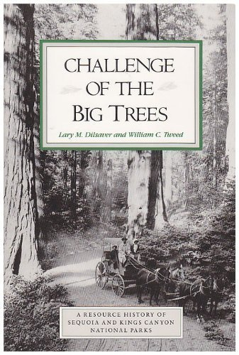 Challenge of the Big Trees: A Resource History of Sequoia and Kings Canyon National Parks by Larry M. Dilsaver (1991-01-04)