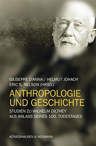 Anthropologie und Geschichte: Studien zu Wilhelm Dilthey aus Anlass seines 100. Todestages