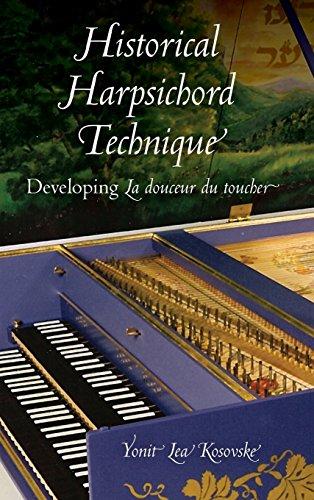 Historical Harpsichord Technique: Developing La Douceur Du Toucher (Publications of the Early Music Institute)
