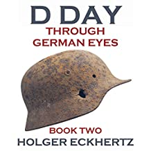 D DAY Through German Eyes - Book Two - More hidden stories from June 6th 1944 (English Edition)
