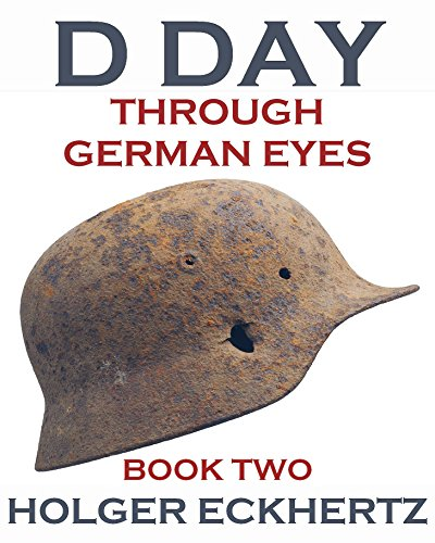 D DAY Through German Eyes - Book Two - More hidden stories from June 6th 1944 (D DAY - Through German Eyes) (English Edition) por Holger Eckhertz