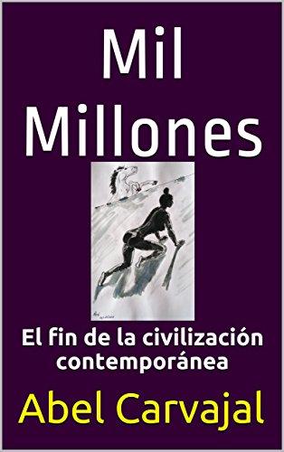 Mil Millones: El fin de la civilización contemporánea por Abel Carvajal