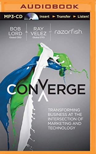 Converge: Transforming Business at the Intersection of Marketing and Technology by Bob W. Lord (2014-07-01)