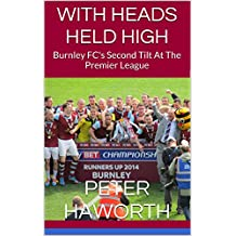 WITH HEADS HELD HIGH: Burnley FC's Second Tilt At The Premier League (Burnley FC - The Premier League Diaries Book 2) (English Edition)