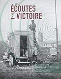 Les écoutes de la victoire - L'histoire secrète des services d'écoute français (1914-1918)