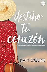 DESTINO: TU CORAZÓN par Katy Colins