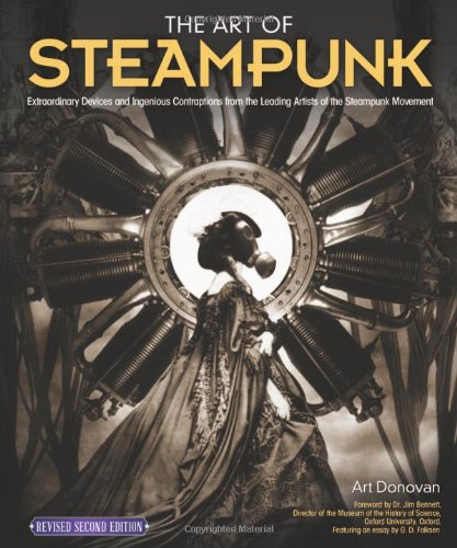 The Art of Steampunk: Extraordinary Devices and Ingenious Contraptions from the Leading Artists of the Steampunk Movement