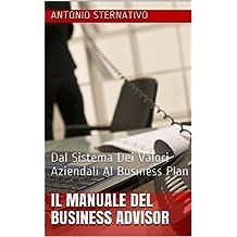 Il Manuale Del Business Advisor: Dal Sistema Dei Valori Aziendali Al Business Plan (proconsulting) (Italian Edition)