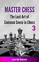 The Lost Art of Common Sense in Chess (Master Chess Book 3) (English Edition)