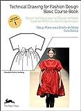 Dessin technique pour la création de mode : Tome 1, Guide de référence des fondamentaux