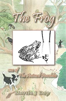 The Frog - who got out of his depth (one of the Animal Parables) (English Edition) di [Day, Martin J]