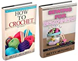 How To Crochet: Crochet and Sewing: A Complete Guide for Beginners. How to Crochet & Sew Like a Guru with Amazing Pictures and Illustrations (Crochet, ... How to Sew, Sewing for beginners Book 3)