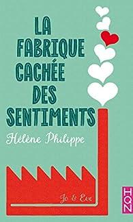 La fabrique cachée des sentiments, tome 4 : Jo et Eve par Hélène Philippe