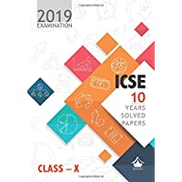 10 Years Solved Papers: ICSE Class 10 for 2019 Examination
