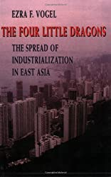 The Four Little Dragons: Spread of Industrialization in East Asia (Edwin O.Reischauer Lectures) (The Edwin O.Reischauer Lectures)