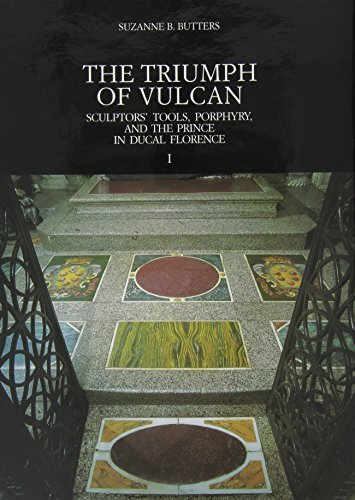 The triumph of Vulcan. Sculptor's tools, Porphyry and the prince in ducale Florence: Sculptors' Tools, Porphyry, and the Prince in Ducal Florence (Villa i Tatti)