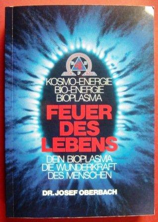 Feuer des Lebens. Kosmo-Energie Bio-Energie Bioplasma. Auf unkonventionellem Weg zu neuen Dimensionen des Lebens. (Bioenergie Leben)