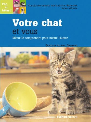 Votre chat et vous : Mieux le comprendre pour mieux l'aimer