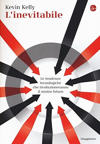 L'inevitabile. Le tendenze tecnologiche che rivoluzioneranno il nostro futuro