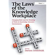 The Laws of the Knowledge Workplace: Changing Roles and the Meaning of Work in Knowledge-Intensive Environments by Dariusz Jemielniak (2014-09-10)