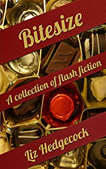 Bitesize: a collection of flash fiction by [Hedgecock, Liz]