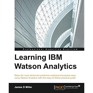 Learning IBM Watson Analytics: Make the most advanced predictive analytical processes easy using Watson Analytics with this easy-to-follow practical guide (English Edition)