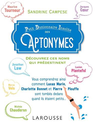 Petit Dictionnaire Insolite des Aptonymes