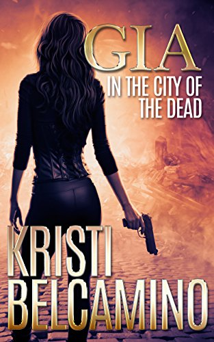 Gia in the City of the Dead (Gia Santella Crime Thriller Series Book 1)