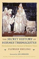 The Secret History of Hermes Trismegistus: Hermeticism from Ancient to Modern Times (Cornell Paperbacks)