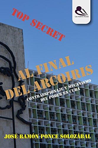 Al final del arcoíris: Contraespionaje y mecanismo del poder en Cuba