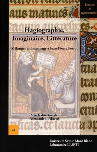 Hagiographie, Imaginaire, Litterature. Melanges en Hommage a Jean-Pie Rre Perrot