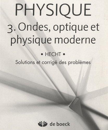 PHYSIQUE : Volume 3 : Ondes, Optique et Physique moderne - solutions et corrig des problmes