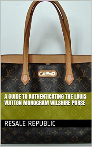 A Guide to Authenticating the Louis Vuitton Monogram Wilshire Purse (Authenticating Louis Vuitton Book