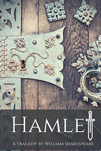 Hamlet: A Tragedy by William Shakespeare: Unabridged Text