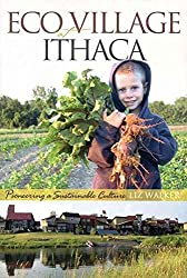 [Ecovillage at Ithaca: Pioneering a Sustainable Culture] (By: Liz Walker) [published: June, 2005]