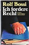 Ich fordere Recht - 24 Jahre Strafverteidiger in Deutschland - Rolf Bossi