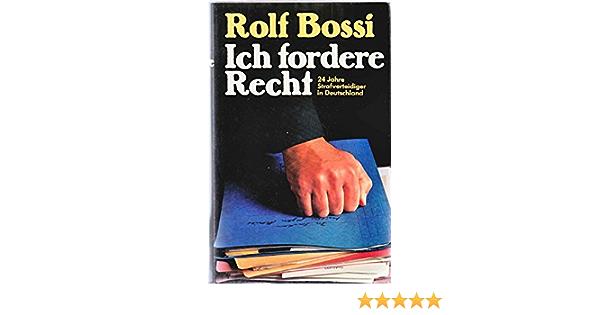 Ich Fordere Recht 24 Jahre Strafverteidiger In Deutschland Amazon De Bossi Rolf Bucher