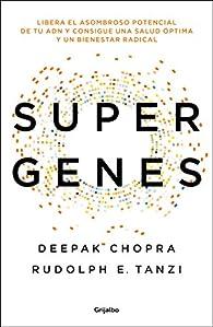 Supergenes: Libera el asombroso potencial de tu ADN para una salud óptima y un bienestar radical par Deepak Chopra