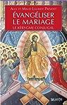 Évangéliser le mariage. Le Kérigme Conjugal par  Lauriot Prévost