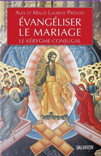 Évangéliser le mariage. Le Kérigme Conjugal par Alex Lauriot Prévost