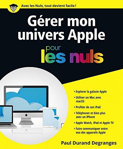 Gérer son univers Apple pour les Nuls par Paul DURAND-DEGRANGES