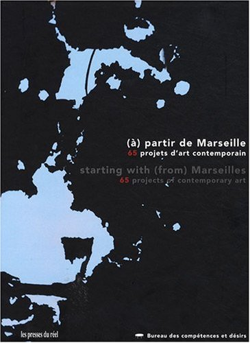 (à) partir de Marseille : 65 projets d'art contemporain, édition bilingue français-anglais par Baptiste Lanaspeze